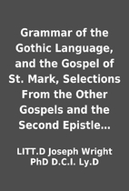 Grammar of the Gothic Language, and the…