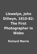 Llewelyn, John Dillwyn, 1810-82: The First…