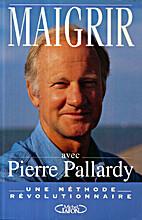Maigrir avec pierre Pallardy by Pallardy-P F