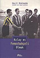 Kolay Mı Fenerbahçeli Olmak? by Halit…