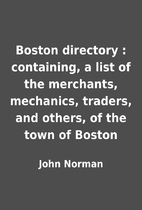 Boston directory : containing, a list of the…