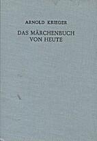 Das Märchenbuch von heute by Arnold Krieger