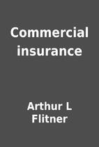 Commercial insurance by Arthur L Flitner