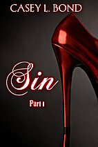 Sin, Part 1 (Sin, #1) by Casey L. Bond