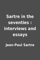 Sartre in the seventies : interviews and…