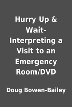 Hurry Up & Wait-Interpreting a Visit to an…