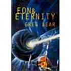 Eon & Eternity by Greg Bear