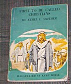 First to be Called Christians by Ethel L.…