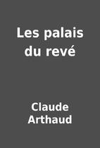 Les palais du revé by Claude Arthaud