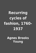 Recurring cycles of fashion, 1760-1937 by…
