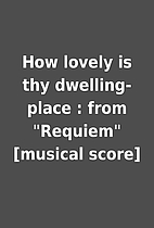 How lovely is thy dwelling-place : from…
