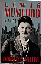 Lewis Mumford: A Life by Donald L. Miller