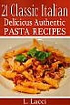21 Classic Italian Pasta Recipes by L. Lucci