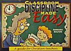 Classroom Discipline Made Easy: A Guide for…