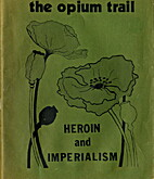 The Opium Trail: Heroin and Imperialism by…