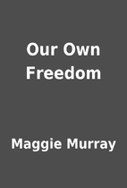 Our Own Freedom by Maggie Murray