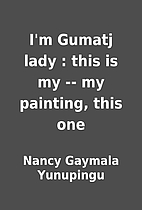 I'm Gumatj lady : this is my -- my painting,…