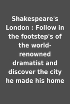 Shakespeare's London : Follow in the…