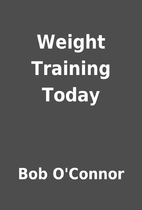 Weight Training Today by Bob O'Connor