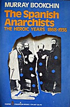 Spanish Anarchists by Murray Bookchin