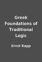 Greek Foundations of Traditional Logic by…