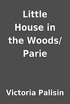 Little House in the Woods/Parie by Victoria…