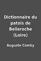 Dictionnaire du patois de Belleroche (Loire)…