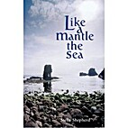 Like a mantle, the sea by Stella Shepherd