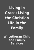 Living in Grace: Living the Christian Life…