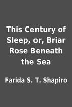This Century of Sleep, or, Briar Rose…