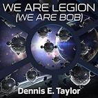 We Are Legion (We Are Bob) by Dennis E.…