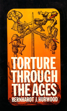 Torture Through the Ages by Bernhardt J.…
