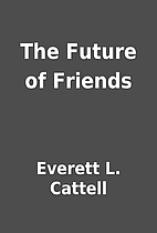 The Future of Friends by Everett L. Cattell