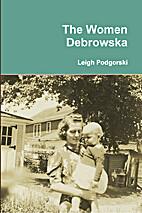 The Women Debrowska by Leigh Podgorski