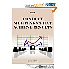 How to Conduct Meetings That Achieve Results…