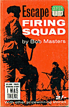 Escape to a firing squad and other stories…