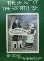 The Secret of the Sabbath Fish by Ben Aronin