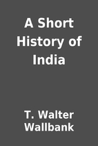 A Short History of India by T. Walter…