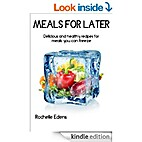 Meals for Later: Freezer Meals by Rochelle…