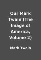 Our Mark Twain (The Image of America, Volume…