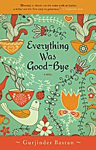 Everything Was Good-Bye by Gurjinder Basran