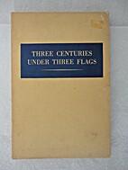 Three Centuries Under Three Flags The Story…