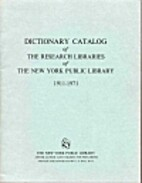 Dictionary catalog of the Research Libraries…