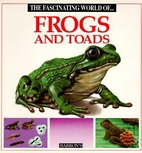 The Fascinating World of Frogs and Toads…