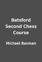 Batsford Second Chess Course by Michael…
