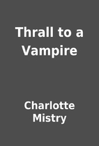 Thrall to a Vampire by Charlotte Mistry