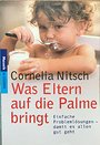 Was Eltern auf die Palme bringt. Einfache Problemlösungen - damit es allen gut geht. - Cornelia Nitsch