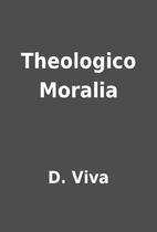 Theologico Moralia by D. Viva