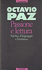 Passione e lettura by Octavio Paz