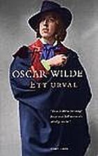 Oscar Wilde : ett urval by Oscar Wilde